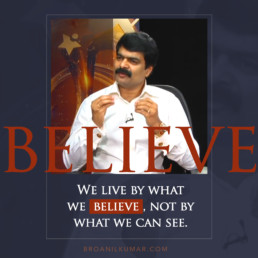 We live by what we believe, not by what we can see. - 2 Corinthians 5:7